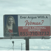 Arguing, Criminal, and May: Ever Argue With A  mnn  5AN ANGELO. TX  DWI & CRIMINAL  DEFENSE  STEPHANIE MAY  Attorney  855-710-1732  LAM Advertising done right..