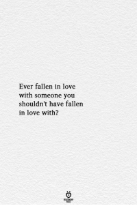 Love, Fallen, and You: Ever fallen in love  with someone you  shouldn't have fallen  in love with?  ELATIONGHP
