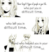 Memes, 🤖, and Type-Of-People: ever forget 3 types of people in your  who put you in  difficult time,  who left you in  difficult time,  nd who helped you in your  ifficult time