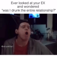 "All the time..: Ever looked at your EX  and wondered  ""was I drunk the entire relationship?  @drunk fail All the time.."