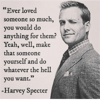 """Memes, Yeah, and Hell: """"Ever loved  someone so much  you would do  anything for them?  Yeah, well, make  that someone  yourself and do  whatever the hell  you want.  Harvey Specter DOUBLE TAP if you agree👊 words2success - Turn on post notifications for more🙏"""