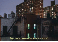 Home, Person, and Feels: Ever met a person that feels like home?