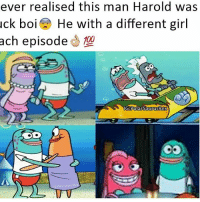 Anaconda, Meme, and Memes: ever realised this man Harold was  uck boi  He with a different girl  ach episode  S 100  G Polar SaurusRex  Polatsau Yo this man Harold 😤👌🔥 Follow me for more! (@PolarSaurusRex) (inspired by another meme)