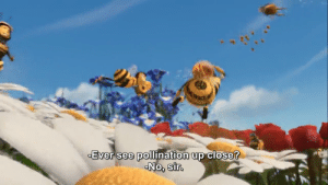 The entire Bee Movie but with a 3 seconds timespan - PART 295: -Ever see pollination up close?  No, sir. The entire Bee Movie but with a 3 seconds timespan - PART 295