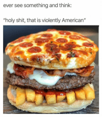 """Shit, American, and Think: ever see something and think:  """"holy shit, that is violently American"""" Murica...🇺🇸🍔😩 https://t.co/n9CXqZmvMn"""
