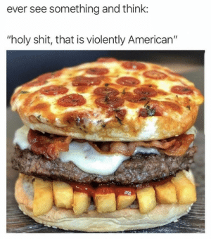 "Af, Dank, and Memes: ever see something and think:  ""holy shit, that is violently American"" American af by fatstrat228 MORE MEMES"