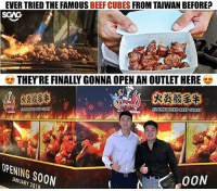 "Beef, Friends, and Memes: EVER TRIED THE FAMOUS BEEF CUBES FROM TAIWAN BEFORE?  SGAG  THEY'RE FINALLY GONNA OPEN AN OUTLET HERE  火炎般3牛  FLAME DICED BEEF CUBES  OPENING S0ON  ANUARY 2018 Your friends whose names starting with ""B"" have to treat you to this BEEF CUBES 😍😍😍"