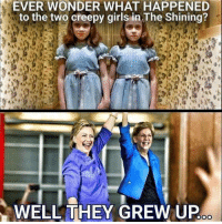 EVER WONDER WHAT HAPPENED  to the two creepy girls in The Shining?  WELL THEY GREW UP  OO FWD: Creepy Hillary!