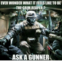 DVCq: EVER WONDER WHAT IT FEELS LIKE TO BE  THE GRIM REAPER  ASK A GUNNER DVCq