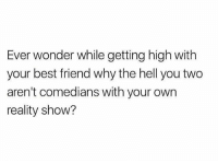 Best Friend, Weed, and Best: Ever wonder while getting high with  your best friend why the hell you two  aren't comedians with your own  reality show? TAG your best bud!