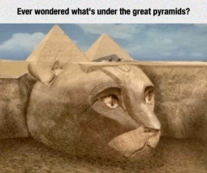 Whats, Great, and Ever: Ever wondered what's under the great pyramids?