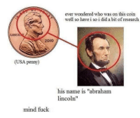 """rt if ur mind iz blown http://t.co/ee3RxaMz8s: ever wondered who was on this coin  well so have i so i did a bit of research  LISER  2010  (USA penny)  his name is """"abraham  incoln""""  mind fuck rt if ur mind iz blown http://t.co/ee3RxaMz8s"""