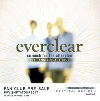 Almost 20 years and we can't thank you enough for being a part of so many amazing memories. So Much For The Afterglow 20th Anniversary Tour is gonna be one for the books. Hop on early with the pre-sale code for Everclear fans! Code: SMFTATOUR2017  General Admission Tickets: everclearmusic.com/tour VIP Packages (select dates): http://bit.ly/SMFTA2017   VIP perks include an exclusive backstage tour, private, intimate acoustic performance, front row tickets, meet & greet with Everclear, personal photograph, signed merch + lots more.   Public On-sale Friday 2/24, 10am local time #SMFTATour  05.11 Crystal Ballroom - Portland, OR 05.12 Showbox SoDo - Seattle, WA 05.13 Northern Quest Casino - Airway Heights, WA *On sale Saturday,  8:30am* 05.14 Pub Station Ballroom - Billings, MT 05.16 Marquee Beer Market & Stage - Calgary, AB 05.17 O'Brians Event Centre - Saskatoon, SK 05.18 Casino Regina - Regina SK 05.19 Deadwood Mountain Grand Event Center - Deadwood, SD 05.20 Summit Music Hall - Denver, CO 05.23 Lava Cantina - The Colony, TX 05.25 Brenton Skating Plaza - Des Moines, IA 05.26 Treasure Island Resort & Casino - Welch, MN 05.28 CrossroadsKC - Kansas City, MO 05.30 Agora Theatre and Ballroom - Cleveland, OH 06.01 Stage AE - Pittsburgh, PA 06.02 HOME Bar - Arlington Heights, IL 06.03 Four Winds Field - MLB - South Bend, IN 06.04 Express Live - Columbus, OH 06.06 Irving Plaza - New York, NY 06.07 House of Blues - Boston, MA 06.08 Aura - Portland, ME 06.09 Hampton Beach Casino Ballroom - Hampton Beach, NH 06.11 The Danforth Music Hall - Toronto, ON 06.15 Club Regent Event Centre - Winnipeg, MB 06.16 Downtown Duluth - Duluth, MN *On sale 4/7* 06.18 The Cotillion - Wichita, KS 06.22 Cherokee Casino - West Siloam Springs, OK - FREE 06.23 River Road Ice House - New Braunfels, TX 06.24 House of Blues - Houston, TX 06.25 Wagner Noel PAC - Midland, TX 06.27 The Marquee - Tempe, AZ 06.28 The Belasco Theatre - Los Angeles, CA 06.29 House of Blues - Anaheim, CA: everclear  so much for the afterglow  20TH ANNIVERSARY TOUR  FAN CLUB PRE-SALE  WITH SPECIAL GUESTS  VERTICAL HORIZON  PW: SM FTATO UR 2017  fastball  EVER CLEAR MUSIC.COM Almost 20 years and we can't thank you enough for being a part of so many amazing memories. So Much For The Afterglow 20th Anniversary Tour is gonna be one for the books. Hop on early with the pre-sale code for Everclear fans! Code: SMFTATOUR2017  General Admission Tickets: everclearmusic.com/tour VIP Packages (select dates): http://bit.ly/SMFTA2017   VIP perks include an exclusive backstage tour, private, intimate acoustic performance, front row tickets, meet & greet with Everclear, personal photograph, signed merch + lots more.   Public On-sale Friday 2/24, 10am local time #SMFTATour  05.11 Crystal Ballroom - Portland, OR 05.12 Showbox SoDo - Seattle, WA 05.13 Northern Quest Casino - Airway Heights, WA *On sale Saturday,  8:30am* 05.14 Pub Station Ballroom - Billings, MT 05.16 Marquee Beer Market & Stage - Calgary, AB 05.17 O'Brians Event Centre - Saskatoon, SK 05.18 Casino Regina - Regina SK 05.19 Deadwood Mountain Grand Event Center - Deadwood, SD 05.20 Summit Music Hall - Denver, CO 05.23 Lava Cantina - The Colony, TX 05.25 Brenton Skating Plaza - Des Moines, IA 05.26 Treasure Island Resort & Casino - Welch, MN 05.28 CrossroadsKC - Kansas City, MO 05.30 Agora Theatre and Ballroom - Cleveland, OH 06.01 Stage AE - Pittsburgh, PA 06.02 HOME Bar - Arlington Heights, IL 06.03 Four Winds Field - MLB - South Bend, IN 06.04 Express Live - Columbus, OH 06.06 Irving Plaza - New York, NY 06.07 House of Blues - Boston, MA 06.08 Aura - Portland, ME 06.09 Hampton Beach Casino Ballroom - Hampton Beach, NH 06.11 The Danforth Music Hall - Toronto, ON 06.15 Club Regent Event Centre - Winnipeg, MB 06.16 Downtown Duluth - Duluth, MN *On sale 4/7* 06.18 The Cotillion - Wichita, KS 06.22 Cherokee Casino - West Siloam Springs, OK - FREE 06.23 River Road Ice House - New Braunfels, TX 06.24 House of Blues - Houston, TX 06.25 Wagner Noel PAC - Midland, TX 06.27 The Marquee - Tempe, AZ 06.28 The Belasco Theatre - Los Angeles, CA 06.29 House of Blues - Anaheim, CA