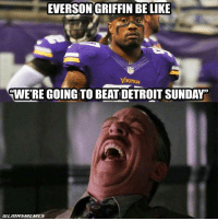 """Lol, who? OnePride NFL memes Vikequeens Vikings: EVERSON GRIFFIN BELIKE  """"WERE GOING TO BEATDETROITSUNDAY  CILIONSMEMES Lol, who? OnePride NFL memes Vikequeens Vikings"""