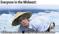 The Polar Vortex (c.2019): Evervone in the Midwest:  21  Welcome tothe ice fields motherfucker The Polar Vortex (c.2019)