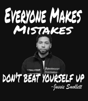 Funny, Mistakes, and Deep: EVERVONE MAKES  MISTAKES  DON'T BEAT YOURSELF VP  assie Smollett So deep...