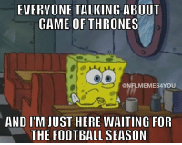 Football, Game of Thrones, and Game: EVERVONE TALKING ABOUT  GAME OF THRONES  @NFLMEMES4YOU  AND I'M JUST HERE WAITING FOR  THE FOOTBALL SEASON https://t.co/eKDnTntMI5