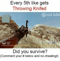Cheating, Cute, and Love: Every 5th like gets  Throwing Knifed  @cod tube  NNEGA  200115  55  Did you survive?  (Comment your below and no cheating!) DONT LIEEE JUST DO ITT Thanks for all the support😄 ➖➖➖➖➖➖➖➖➖ PLEASE TAG ME IF YOU USE MY PHOTOS ➖➖➖➖➖➖➖➖➖ Love all my followers💪 〰〰〰〰〰〰〰〰〰 -Tags(ignore) f4f bo3 codmemes cod sfs playstation blackops3 Battlefield1 callofduty infinitewarfare bo2 Microsoft gamer xboxone ps4 ps3 l4l gaming xbox360 Nintendo pc memes funnymemes shooters games love cute gta edgy me