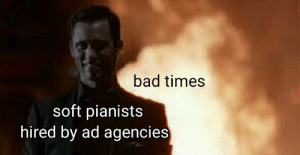 """Every advertisement rn: """"In times like these...[sad but comforting piano music plays]"""": Every advertisement rn: """"In times like these...[sad but comforting piano music plays]"""""""