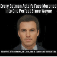 The perfect batman.  #gothamcitymemes  -Alfred: Every Batman Actor's Face Morphed  into One Perfect Bruce Wayne  Adam West, Michael Keaton, Val Kilmer, George Clooney, and Christian Bale. The perfect batman.  #gothamcitymemes  -Alfred