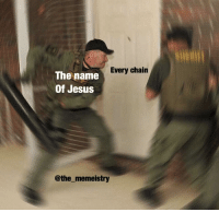 Jesus, Powerful, and Dank Christian: Every chain  The name  Of Jesus  @the_memeistry