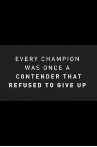 Once, Refused, and Champion: EVERY CHAMPION  WAS ONCE A  CONTENDER THAT  REFUSED TO GIVE UP