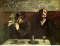 Classical Art, Cigarette, and Student: Every cigarette you smoke takes  7 minutes off your student loan debt
