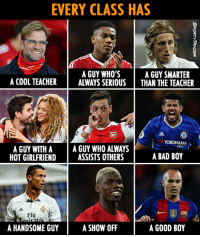 True Story 😂⚽👌: EVERY CLASS HAS  A GUY WHO'S  A GUY SMARTER  A COOL TEACHER  ALWAYS SERIOUS  THAN THE TEACHER  A GUY WITH A  A GUY WHO ALWAYS  A BAD BOY  HOT GIRLFRIEND  ASSISTS OTHERS  Fly  A GOOD BOY  A SHOW OFF  A HANDSOME GUY True Story 😂⚽👌
