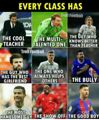 True Story https://t.co/uQeCIvDt4L: EVERY CLASS HAS  Troll Football  DHAM  THE COOL  THE GUY WHO  THE MULTI  KNOWS BETTER  TEACHER  TALENTED ONE THAN TEACHER  Troll Football  THE GUY WHO  THE ONE WHO  HAS THE BEST  ALWAYS HELPS  GIRLFRIEND  OTHERS  THE BULLY  THE MOST  QATAU  GUY THE SHOW OFF THE GooD BoY True Story https://t.co/uQeCIvDt4L
