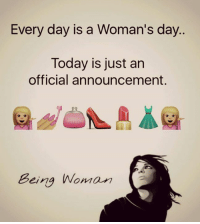 Memes, Today, and Announcement: Every day is a Woman's day.  Today is just an  official announcement.  Being Woman Nothing Official About it :P :P