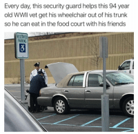 Food, Friends, and Old: Every day, this security guard helps this 94 year  old WWIl vet get his wheelchair out of his trunk  so he can eat in the food court with his friends  RESERVED  PARKING <p>Lending a Hand is Always Nice 😊</p>