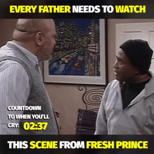 one of the greatest moments in television history....: EVERY FATHER NEEDS TO WATCH  COUNTDOWN  TO WHEN YOU'LL  CRY: 02:37  THIS SCENE FROM FRESH PRINCE one of the greatest moments in television history....