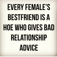 😂😂😂😂😂😂😂 heaux bestfriends theaccuracy: EVERY FEMALE'S  BESTFRIEND IS A  HOE WHO GIVES BAD  RELATIONSHIP  ADVICE 😂😂😂😂😂😂😂 heaux bestfriends theaccuracy
