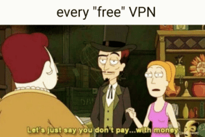 """Also YouTube [question mark]: every """"free"""" VPN  DAN  Let's just say you don't pay...with money  ad wim Also YouTube [question mark]"""