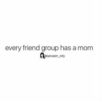 Friends, Funny, and Memes: every friend group has a mom  Sarcasm only ⠀