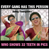 Memes, Gang, and 🤖: EVERY GANG HAS THIS PERSON  Being Youngsters  #My  WHO SHOWS 32 TEETH IN PICS