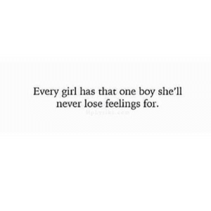 Girl, Never, and Boy: Every girl has that one boy she'll  never lose feelings for. https://iglovequotes.net/