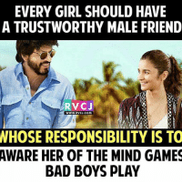 Memes, 🤖, and Play: EVERY GIRL SHOULD HAVE  A TRUSTWORTHY MALE FRIEND  RVC J  WWW. RVCJ.COM  WHOSE RESPONSIBILITY IS TO  AWARE HER OF THE MIND GAMES  BAD BOYS PLAY Male friend for Girl rvcjinsta