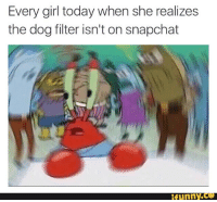 Every girl today when she realizes  the dog filter isn't on snapchat  funny.ce