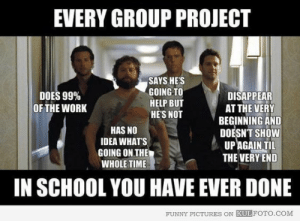 Funny, School, and Tumblr: EVERY GROUP PROJECT  SAYS HES  GOING TO  HELP BUT  HES NOT  DOES 99%  OF THE WORK  HAS NO  IDEA WHATS  GOING ON THE  WHOLE TIME ]  DISAPPEAR  ATTHE VERY  BEGINNING AND  DOESNT SHOW  UPAGAIN TIL  THE VERY END  IN SCHOOL YOU HAVE EVER DONE  FUNNY PICTURES ON KUL FOTO.coM If you are a student Follow @studentlifeproblems