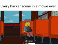 True, Movie, and Server: Every hacker scene in a movie ever  EMERGENCY EXIT  (chuckles)  I'm in server.Hacked = true;