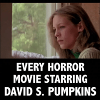 ANY QUESTIONS?: EVERY HORROR  MOVIE STARRING  DAVID S. PUMPKINS ANY QUESTIONS?
