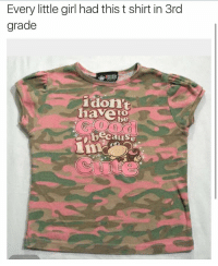 Lmao @donny.drama post the best memes on IG🔥: Every little girl had this t shirt in 3rd  grade  i don't  be  because Lmao @donny.drama post the best memes on IG🔥