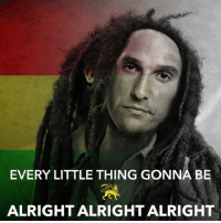Alright, Via, and Thing: EVERY LITTLE THING GONNA BE  ALRIGHT ALRIGHT ALRIGHT Made by Eric Drewes via UUUM