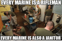 """God, Memes, and Retarded: EVERY MARINE ISA RIFEMAN  EVERY MARINE ISALSOAJANITOR Funny story about this:   I was mopping the floor at work one night (work at a bar on the weekends) and one of my buddies goes, """"you can tell you were in the military"""". Slightly taken aback by this statement due to me generally not fitting the typical jarhead stereotype of being huge, psycho, or all tatted up, I asked how he could tell. He replied, """"cuz you know how to mop. These other fuckers are mopping like god damn retards"""".   He was right.   At least the corps taught me one thing. 😑  -50"""