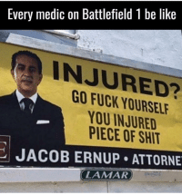 Memes, Piece of Shit, and 🤖: Every medic on Battlefield 1 be like  INJURED?  YOURSELF  YOU INJURED  PIECE OF SHIT  JACOB ERNUP ATTORNE  LAMAR OMG 🤣🤣🤣👌🏽👌🏽