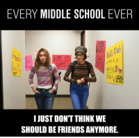 Dank, Friends, and School: EVERY MIDDLE SCHOOL EVER  tH  I JUST DON'T THINK WE  SHOULD BE FRIENDS ANYMORE Remember the innocent times at Every Middle School ever?! 🍏