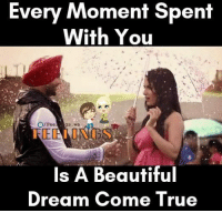Beautiful, Memes, and True: Every Moment spent  With You  /Fee  ws  IS A Beautiful  Dream Come True ❤️😍