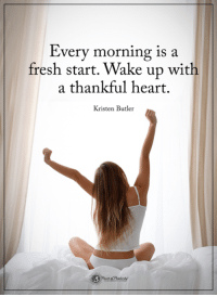 Fresh, Memes, and Heart: Every morning is a  fresh start. Wake up with  a thankful heart  Kristen Butler