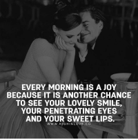 Love, Memes, and 🤖: EVERY MORNING IS A JOY  BECAUSE IT IS ANOTHER CHANCE  YOUR PENETRATING EYES  AND YOUR SWEET LIPS.  WWW. HIG HIN LOVE. CO Tag Your Love ❤️